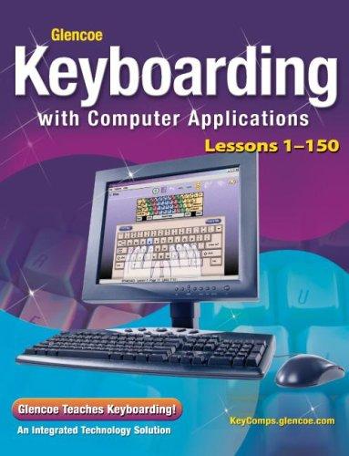Glencoe Keyboarding with Computer Applications, Lessons 1-150 (JOHNSON: GREGG MICRO KEYBOARD)