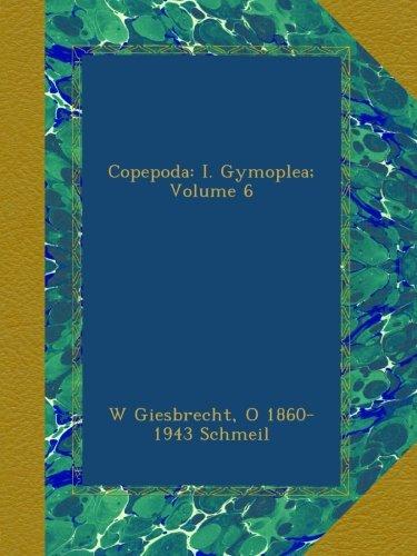 Copepoda: I. Gymoplea; Volume 6