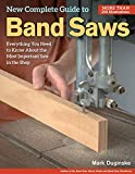 New Complete Guide to Band Saws: Everything You Need to Know About the Most Important Saw in the...