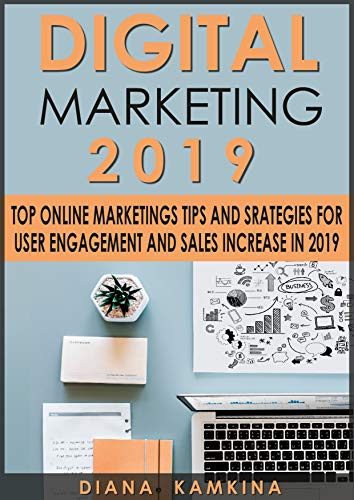 Digital Marketing 2019: Top Online Marketing Tips and Strategies for User Engagement...