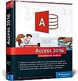 Access 2016: Das umfassende Handbuch. Tabellen, Formulare, Berichte, Datenbankdesign, Abfragen, Import und Export, SQL, VBA, DAO u. v. m.