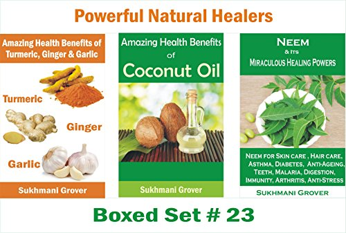 Incredible Health Benefits of Turmeric,Ginger,Garlic,Coconut Oil and Neem: 3 Best Books on Uses and Healing Powers of Nature's Most Powerful Healers (Powerful ... Healers - 3 Books Boxed Sets Book 23)