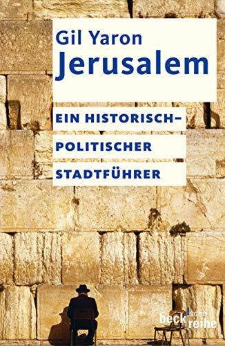 Jerusalem: Ein historisch-politischer Stadtführer (Beck\'sche Reihe 1744)
