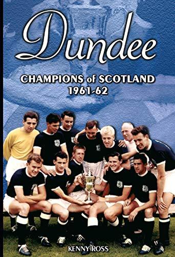 Dundee: Champions of Scotland 1961-62 (Desert Island Football Histories)