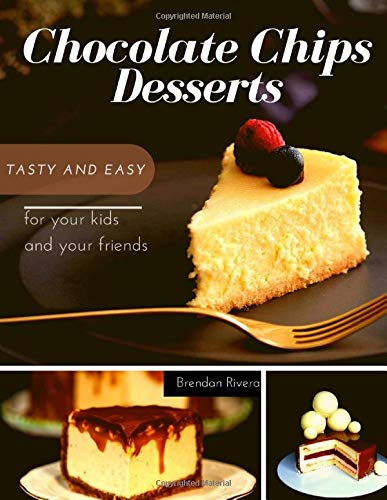 Chocolate Chips Desserts: Tasty and Easy