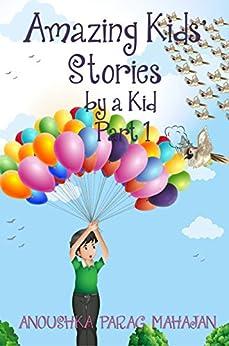 Amazing Kids' Stories by a Kid Part 1: Amazing Kids' Stories by a Kid 1 (Amazing Kids Stories by a Kid) (English Edition) de [Anoushka Parag Mahajan]