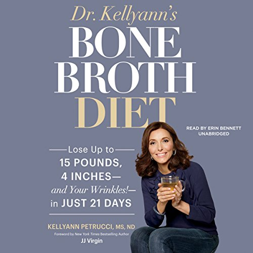 Dr. Kellyann's Bone Broth Diet     Lose up to 15 Pounds, 4 Inches - and Your Wrinkles! - in Just 21 Days              Written by:                                                                                                                                 Dr. Kellyann Petrucci MS ND                               Narrated by:                                                                                                                                 Erin Bennett                      Length: 10 hrs and 34 mins     Not rated yet     Overall 0.0