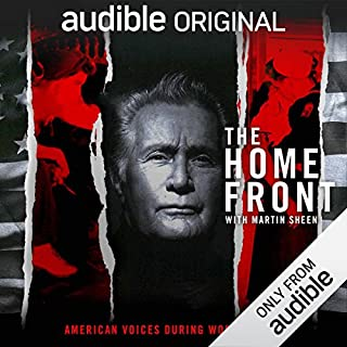 The Home Front: Life in America During World War II                   Written by:                                                                                                                                 Audible Originals,                                                                                        Dan Gediman                               Narrated by:                                                                                                                                 Martin Sheen                      Length: 8 hrs     5 ratings     Overall 4.8