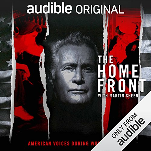 The Home Front: Life in America During World War II                   By:                                                                                                                                 Audible Originals,                                                                                        Dan Gediman                               Narrated by:                                                                                                                                 Martin Sheen                      Length: 8 hrs     53 ratings     Overall 4.7