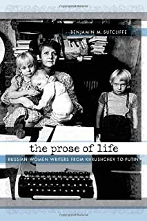 The Prose of Life: Russian Women Writers from Khrushchev to Putin (English Edition)