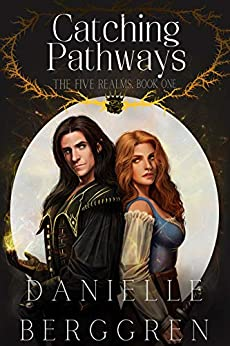 Catching Pathways: The Five Realms, Book One by [Danielle Berggren]