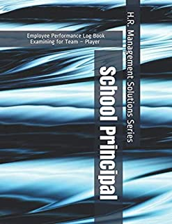 School Principal - Employee Performance Log Book - Examining for Team – Player - H.R. Management Solutions Series
