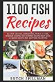 1100 Fish Recipes: A collection of over 1100 Easy, Quick, Healthy and Delicious Fish Recipes plus...