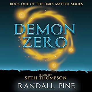 Demon Zero: An Urban Fantasy Adventure     Dark Matter, Book 1              By:                                                                                                                                 Randall Pine                               Narrated by:                                                                                                                                 Seth Thompson                      Length: 5 hrs and 24 mins     2 ratings     Overall 2.5