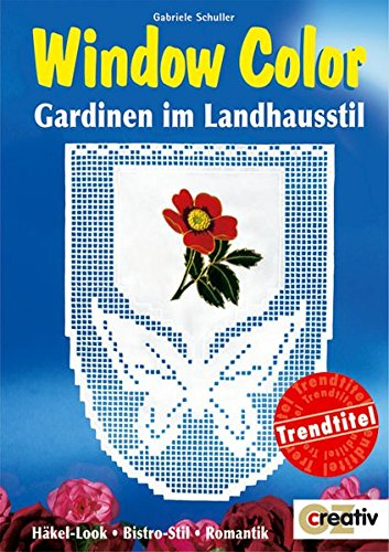 Window Color. Gardinen in Landhausstil. Häkel-Look. Bistro-Stil. Romantik (Creativ-Taschenbuecher. CTB)