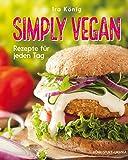 Simply vegan: Rezepte für jeden Tag (vegane Ernährung, vegane Rezepte)