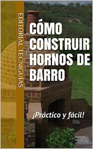 CÓMO CONSTRUIR HORNOS DE BARRO: Práctico y fácil (Cod. T nº 98)