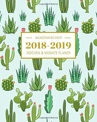 2018-2019 Akademischer Wochen- und Monatsplaner: Kaktus Terminkalender Organizer, Studienplaner und Notizbuch mit inspirierenden Zitaten August 2018 ... Wochenplaner (Planer Organizer, Band 13)