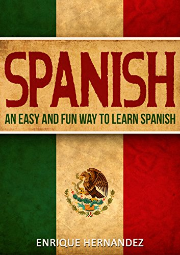 Spanish: An Easy and Fun Way to Learn Spanish (English Edition)