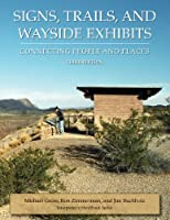 Signs, Trails, And Wayside Exhibits: Connecting People And Places (Interpreter's Handbook Series)