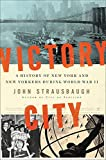 Image of Victory City: A History of New York and New Yorkers during World War II