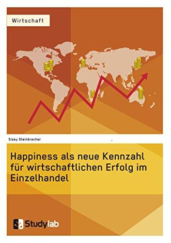 Happiness als neue Kennzahl für wirtschaftlichen Erfolg im Einzelhandel