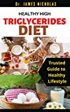 HEALTHY HIGH TRIGLYCERIDES DIET: The Ultimate Guide to Lowering your Triglycerides With Curated Recipes and Meal Plan And How To Get Started