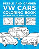 Beetle And Camper VW Cars Coloring Book: Volkswagen Bugs And Microbus Vans In Action