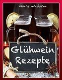 Glühweinrezepte - einfach, schnell, lecker - ein farbiges Rezeptebuch für alle, die Glühwein selbst herstellen wollen: Dieses Buch jetzt kostenlos mit Kindle unlimited lesen! (German Edition)