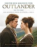 Hinter den Kulissen von Outlander: Die TV-Serie: Der offizielle Guide zu Staffel 1 und 2 - Tara Bennett