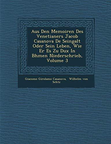 Aus Den Memoiren Des Venetianers Jacob Casanova de Seingalt Oder Sein Leben, Wie Er Es Zu Dux in B Hmen Niederschrieb, Volume 3