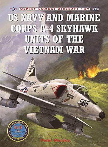 US Navy and Marine Corps A-4 Skyhawk Units of the Vietnam War 1963-1973 (Combat Aircraft, Band 69)