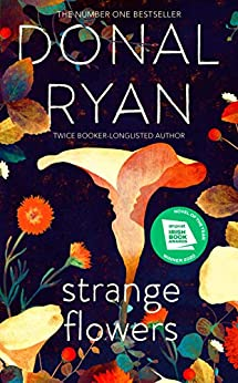 Strange Flowers: The Number One Bestseller by [Donal Ryan]
