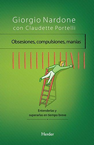 Obsesiones, compulsiones, manías: Entenderlas y superarlas en tiempo breve (Spanish Edition)