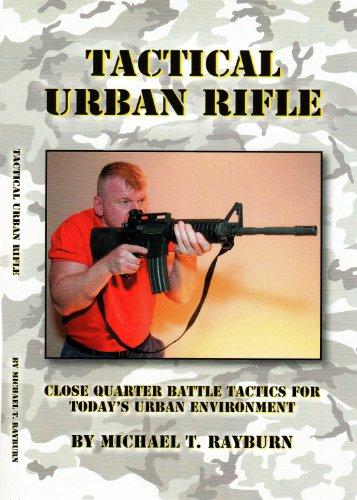Tactical Urban Rifle: Close Quarter Battle Tactics for Today's Urban Environment