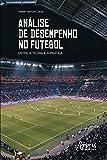Análise de Desempenho no Futebol: Entre a Teoria e a Prática