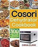Cosori Dehydrator Cookbook: 300 Easy & Delicious Recipes for Smart People