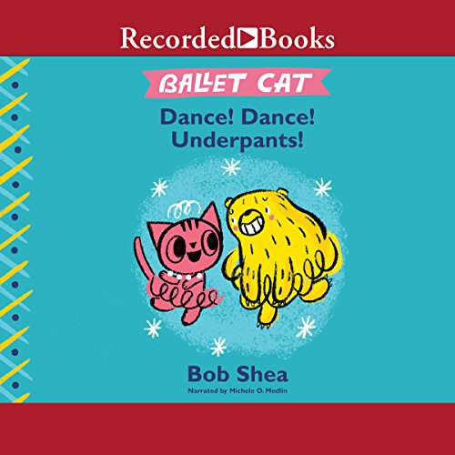 Ballet Cat     Dance! Dance! Underpants!              By:                                                                                                                                 Bob Shea                               Narrated by:                                                                                                                                 Michele O. Medlin                      Length: 7 mins     1 rating     Overall 4.0