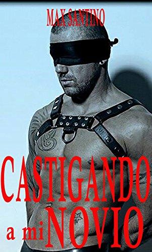 Castigando a mi novio: Erotica BDSM Gay (Spanish Edition)