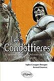 Les Condottieres. Capitaines, princes et mécènes en Italie (XIIIe-XIVe siècle)