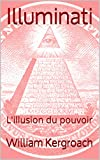 Illuminati: L'illusion du pouvoir (French Edition)