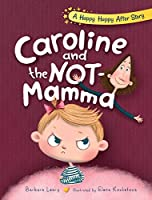 Caroline and the Not-Mamma (Happy Happy After Stories)