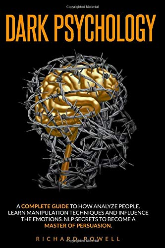 Compare Textbook Prices for Dark Psychology: A Complete Guide to How Analyze People. Learn Manipulation Techniques and Influence the Emotions. Nlp Secrets to Become a Master of Persuasion  ISBN 9798643849476 by Powell, Richard