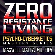 Zero Resistance Living: The -Cybernetics Mastery Series