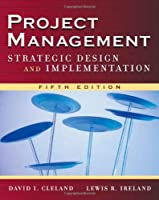 Project Management: Strategic Design and Implementation by David L. Cleland Lewis R. Ireland(2006-09-11)