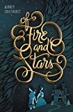 Of Fire and Stars (Of Fire and Stars, 1) - Audrey Coulthurst