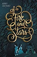 Of Fire and Stars (Of Fire and Stars, 1)