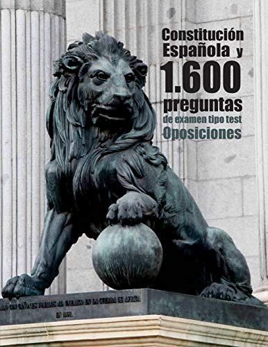 Oposiciones. Constitución Española y 1.600 preguntas de examen tipo test: Texto íntegro de la Constitución de 1978 y preguntas resueltas