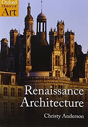 Renaissance Architecture (Oxford History of Art) by Christy Anderson(2013-03-14)