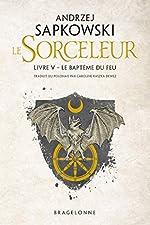 Sorceleur, T5 - Le Baptême du feu d'Andrzej Sapkowski